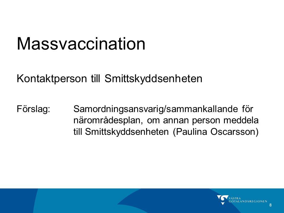 8 Massvaccination Kontaktperson till Smittskyddsenheten Förslag: Samordningsansvarig/sammankallande för närområdesplan, om annan person meddela till Smittskyddsenheten (Paulina Oscarsson)
