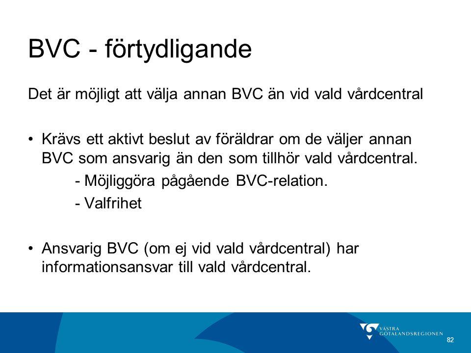 82 BVC - förtydligande Det är möjligt att välja annan BVC än vid vald vårdcentral Krävs ett aktivt beslut av föräldrar om de väljer annan BVC som ansvarig än den som tillhör vald vårdcentral.