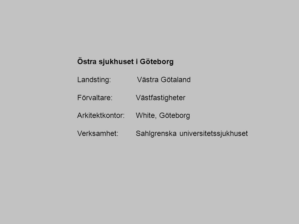 Östra sjukhuset i Göteborg Landsting: Västra Götaland Förvaltare: Västfastigheter Arkitektkontor: White, Göteborg Verksamhet: Sahlgrenska universitetssjukhuset