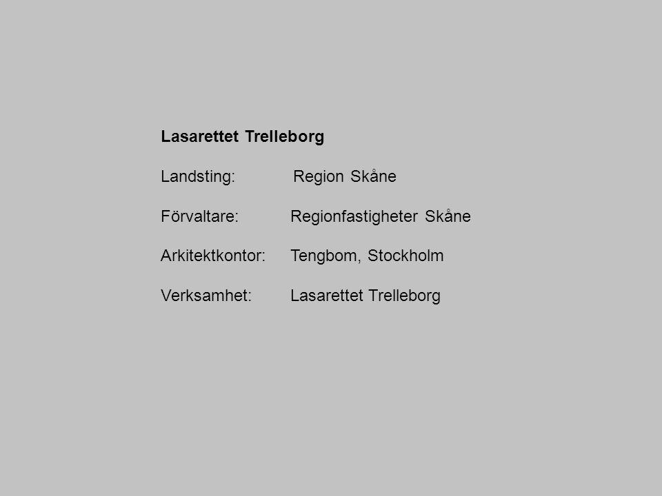 Lasarettet Trelleborg Landsting: Region Skåne Förvaltare: Regionfastigheter Skåne Arkitektkontor: Tengbom, Stockholm Verksamhet: Lasarettet Trelleborg
