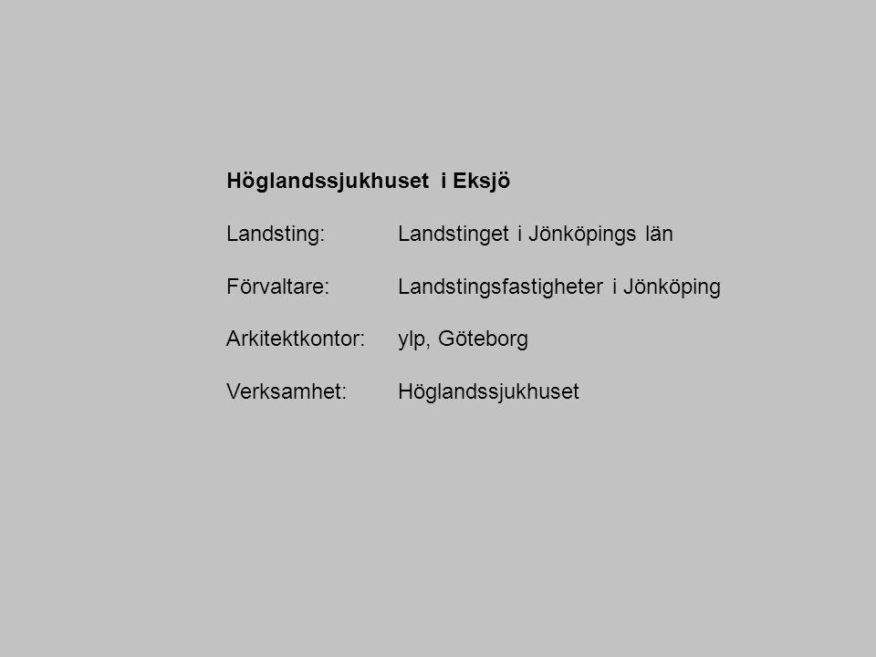 Höglandssjukhuset i Eksjö Landsting: Landstinget i Jönköpings län Förvaltare: Landstingsfastigheter i Jönköping Arkitektkontor: ylp, Göteborg Verksamh