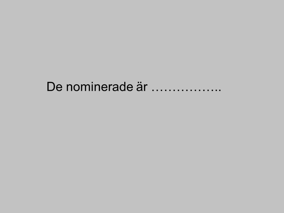 De nominerade är ……………..