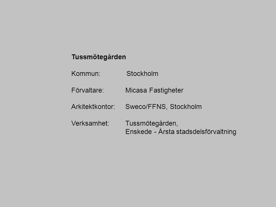 Tussmötegården Kommun: Stockholm Förvaltare: Micasa Fastigheter Arkitektkontor: Sweco/FFNS, Stockholm Verksamhet: Tussmötegården, Enskede - Årsta stad