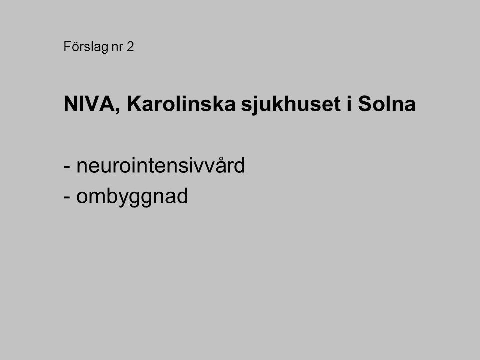 Förslag nr 2 NIVA, Karolinska sjukhuset i Solna - neurointensivvård - ombyggnad