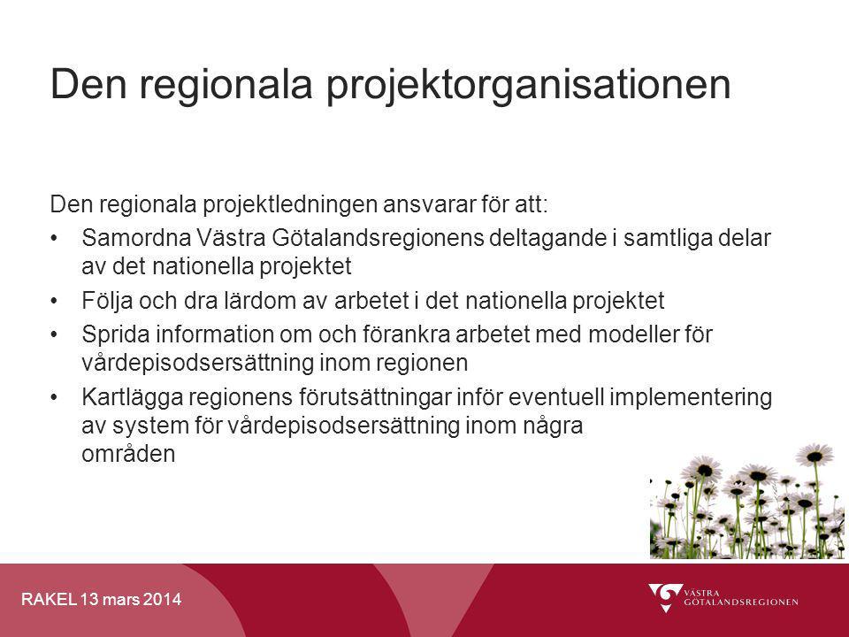 RAKEL 13 mars 2014 Den regionala projektorganisationen Den regionala projektledningen ansvarar för att: Samordna Västra Götalandsregionens deltagande