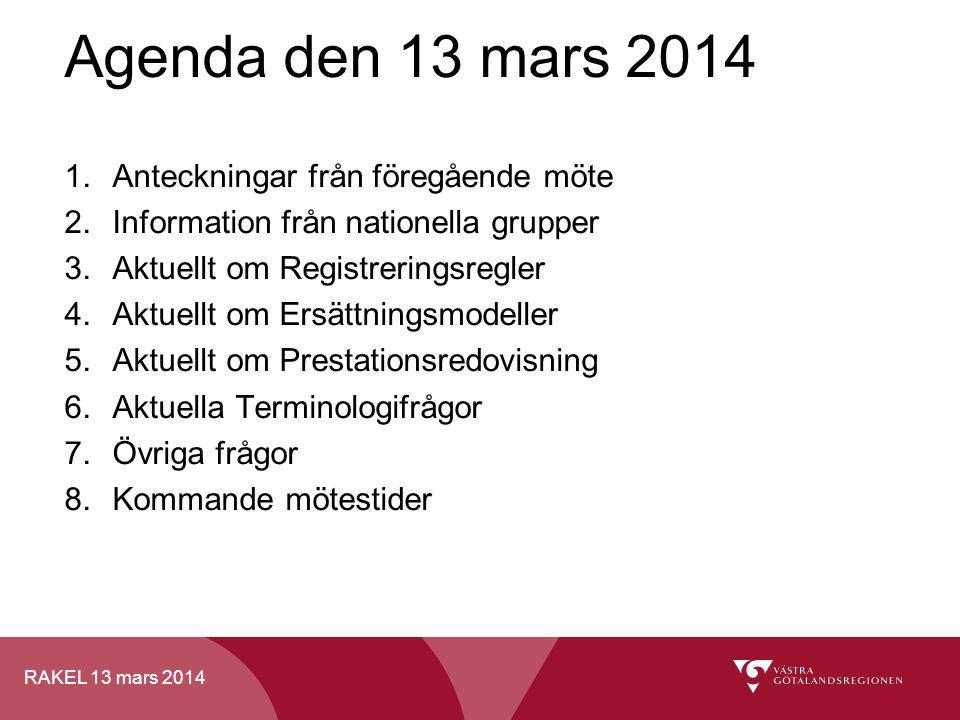RAKEL 13 mars 2014 1.Anteckningar från föregående möte 2.Information från nationella grupper 3.Aktuellt om Registreringsregler 4.Aktuellt om Ersättnin