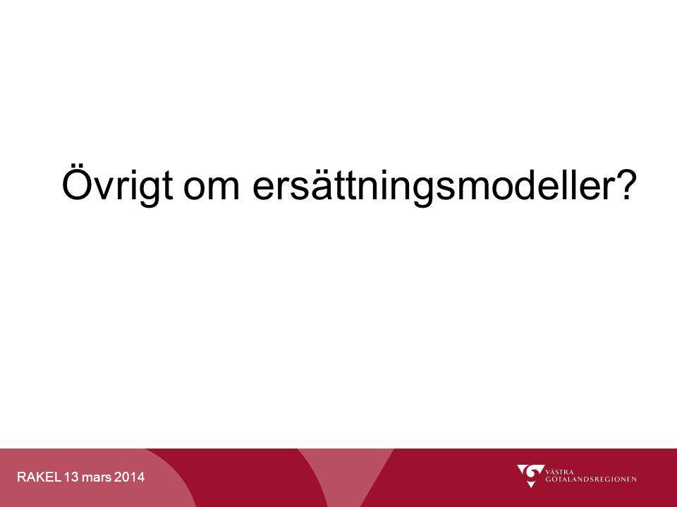 RAKEL 13 mars 2014 Övrigt om ersättningsmodeller?