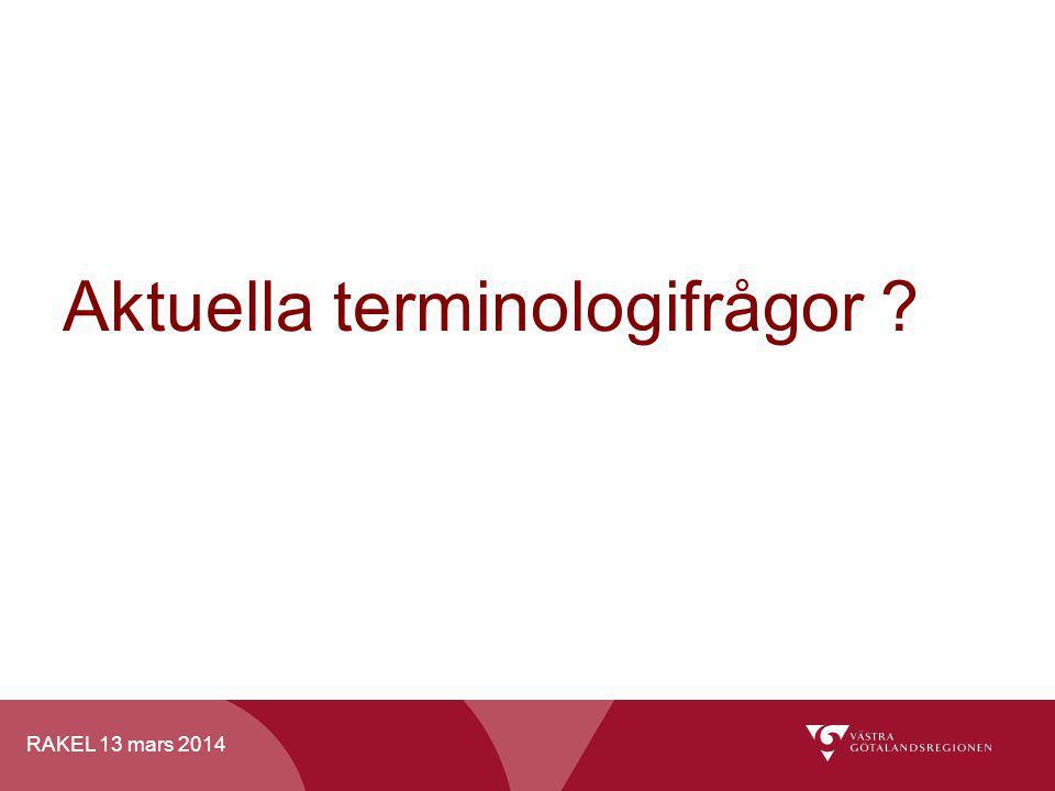 RAKEL 13 mars 2014 Aktuella terminologifrågor ?