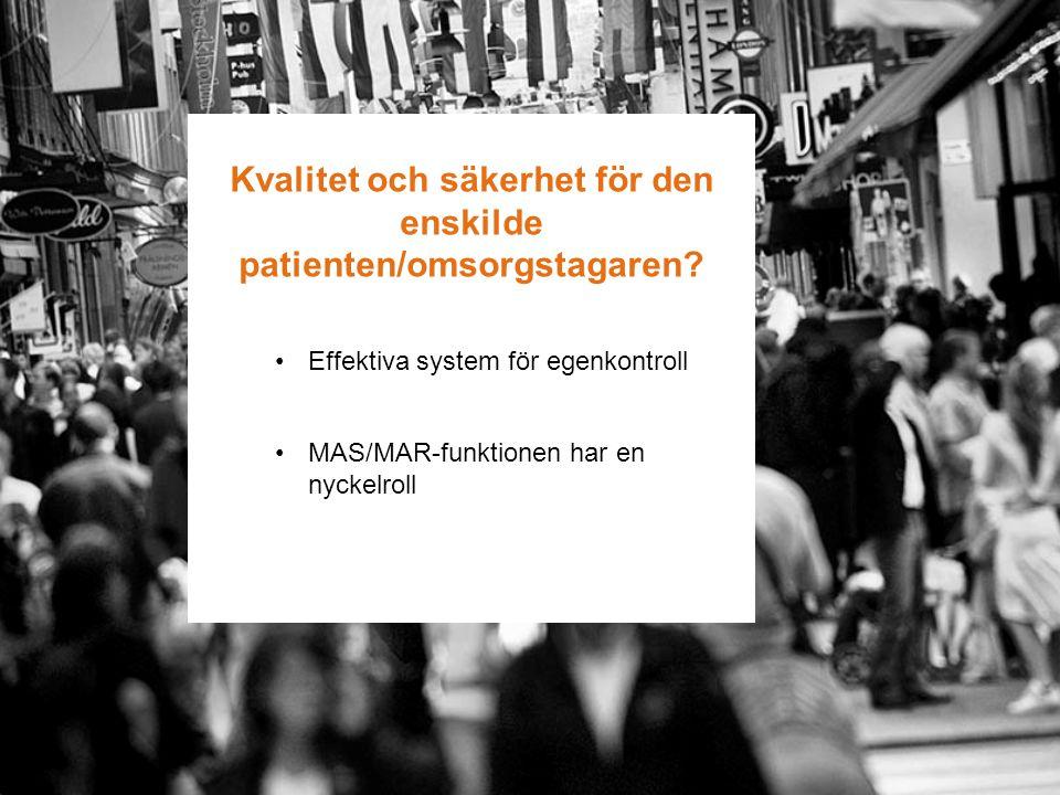 Kvalitet och säkerhet för den enskilde patienten/omsorgstagaren? Effektiva system för egenkontroll MAS/MAR-funktionen har en nyckelroll