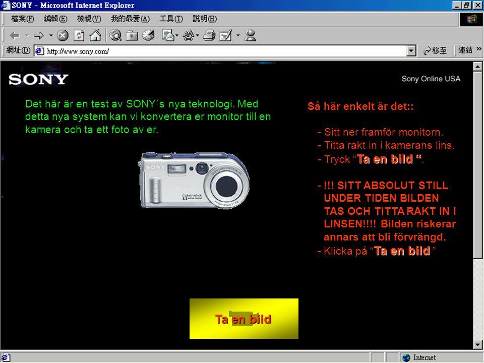 Ta en bild Ta en bild Så här enkelt är det:: - Sitt ner framför monitorn.