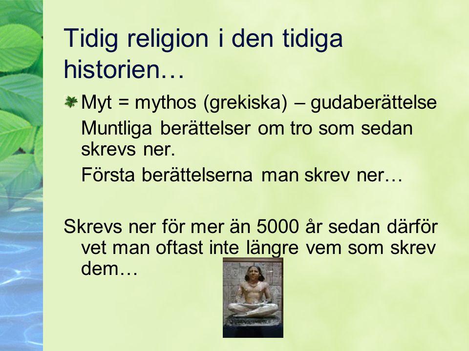 Tidig religion i den tidiga historien… Myt = mythos (grekiska) – gudaberättelse Muntliga berättelser om tro som sedan skrevs ner. Första berättelserna