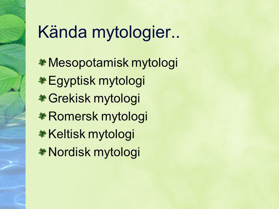 Kända mytologier.. Mesopotamisk mytologi Egyptisk mytologi Grekisk mytologi Romersk mytologi Keltisk mytologi Nordisk mytologi