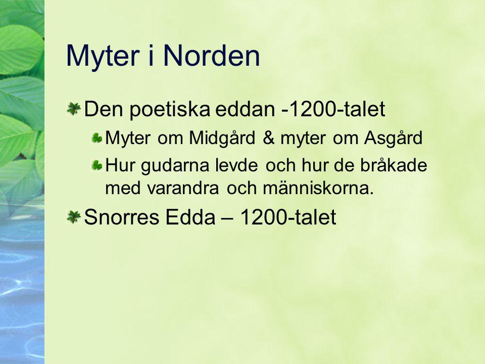 Myter i Norden Den poetiska eddan -1200-talet Myter om Midgård & myter om Asgård Hur gudarna levde och hur de bråkade med varandra och människorna. Sn