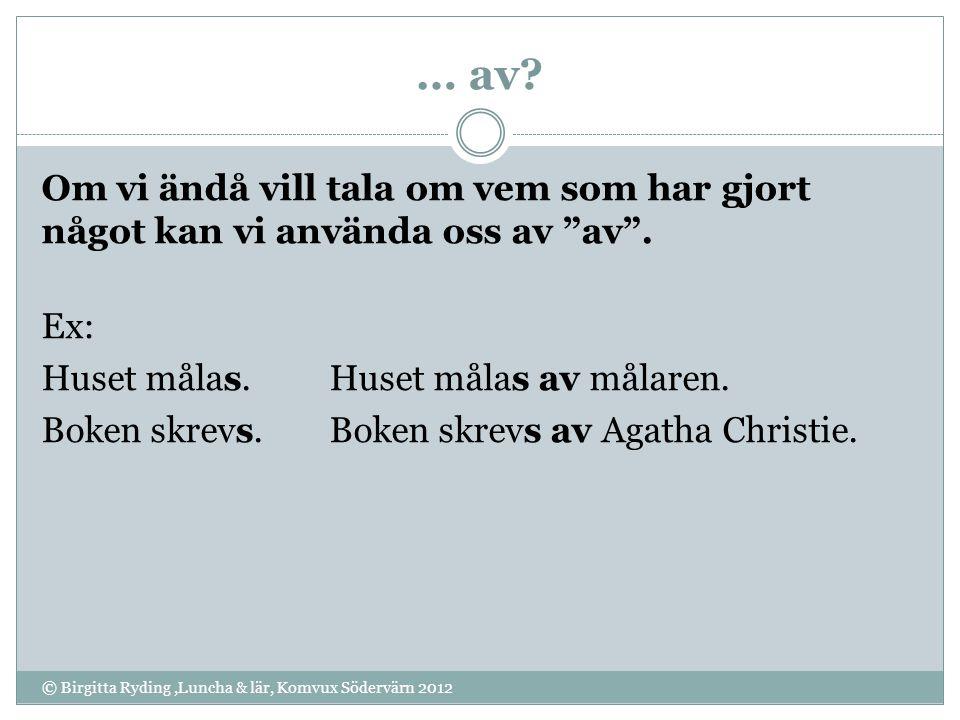 """… av? © Birgitta Ryding,Luncha & lär, Komvux Södervärn 2012 Om vi ändå vill tala om vem som har gjort något kan vi använda oss av """"av"""". Ex: Huset måla"""