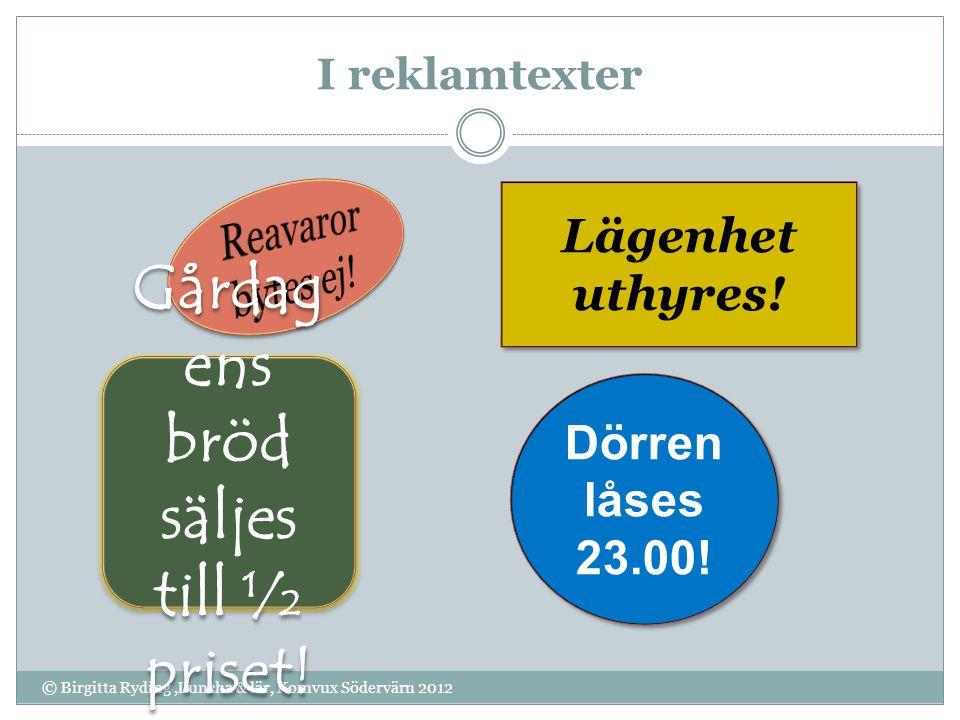 I reklamtexter © Birgitta Ryding,Luncha & lär, Komvux Södervärn 2012 Lägenhet uthyres! Gårdag ens bröd säljes till ½ priset! Dörren låses 23.00!