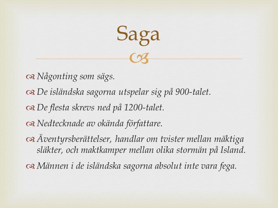   Någonting som sägs.  De isländska sagorna utspelar sig på 900-talet.  De flesta skrevs ned på 1200-talet.  Nedtecknade av okända författare. 