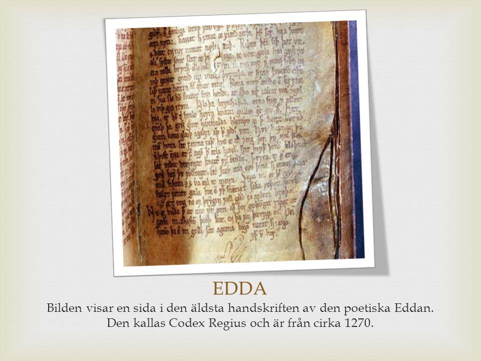 EDDA Bilden visar en sida i den äldsta handskriften av den poetiska Eddan. Den kallas Codex Regius och är från cirka 1270.