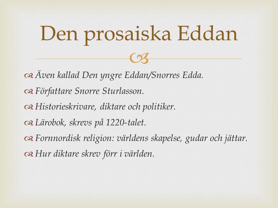  Även kallad Den yngre Eddan/Snorres Edda.  Författare Snorre Sturlasson.  Historieskrivare, diktare och politiker.  Lärobok, skrevs på 1220-tal