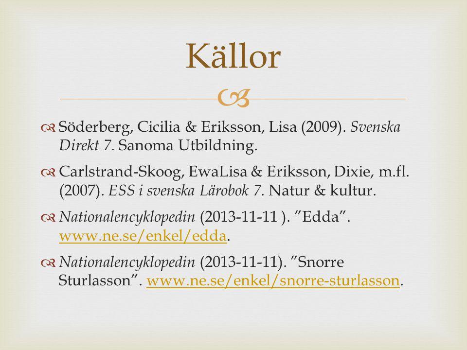   Söderberg, Cicilia & Eriksson, Lisa (2009). Svenska Direkt 7. Sanoma Utbildning.  Carlstrand-Skoog, EwaLisa & Eriksson, Dixie, m.fl. (2007). ESS