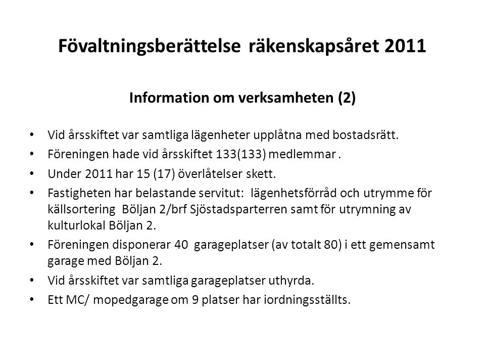 Fövaltningsberättelse räkenskapsåret 2011 Information om verksamheten (2) Vid årsskiftet var samtliga lägenheter upplåtna med bostadsrätt. Föreningen