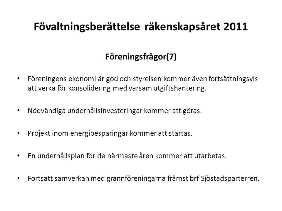 Fövaltningsberättelse räkenskapsåret 2011 Föreningsfrågor(7) Föreningens ekonomi är god och styrelsen kommer även fortsättningsvis att verka för konso