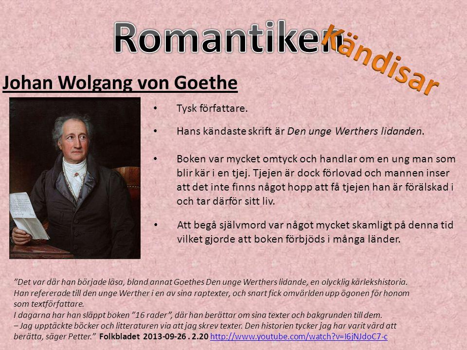 Johan Wolgang von Goethe Hans kändaste skrift är Den unge Werthers lidanden. Att begå självmord var något mycket skamligt på denna tid vilket gjorde a