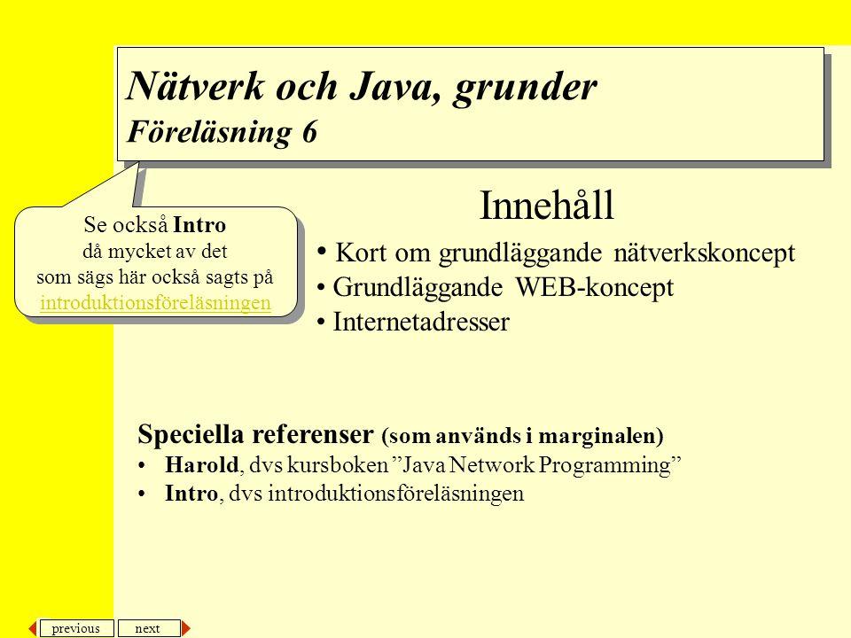 next previous Innehåll Kort om grundläggande nätverkskoncept Grundläggande WEB-koncept Internetadresser Speciella referenser (som används i marginalen