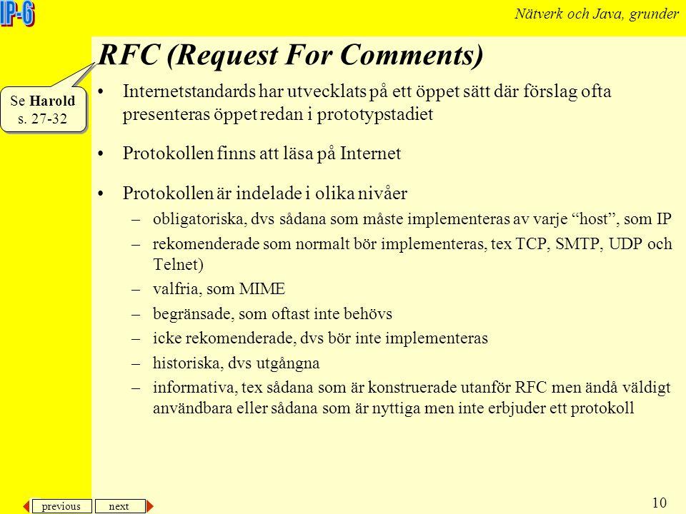 previous next 10 Nätverk och Java, grunder RFC (Request For Comments) Internetstandards har utvecklats på ett öppet sätt där förslag ofta presenteras