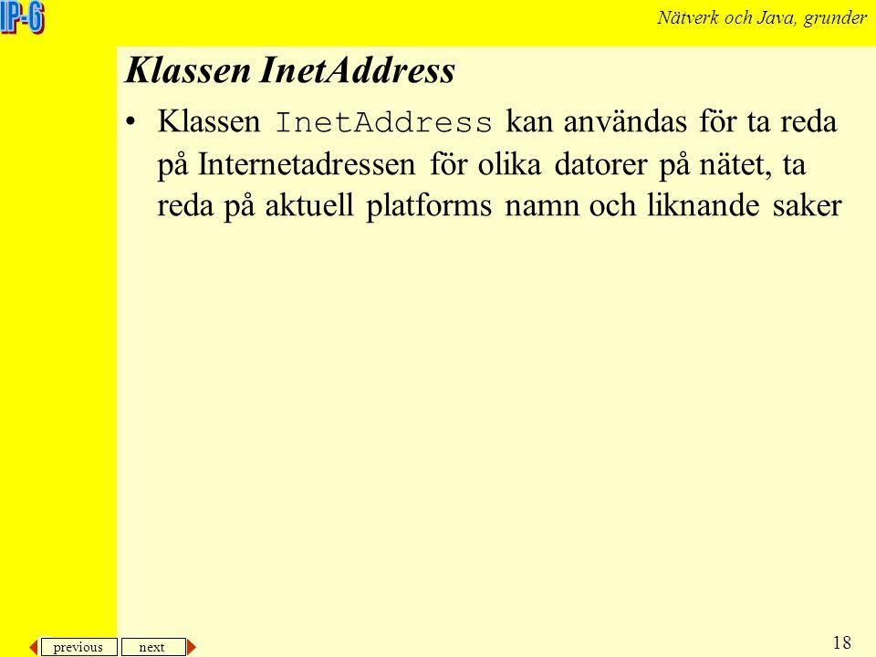 previous next 18 Nätverk och Java, grunder Klassen InetAddress Klassen InetAddress kan användas för ta reda på Internetadressen för olika datorer på n