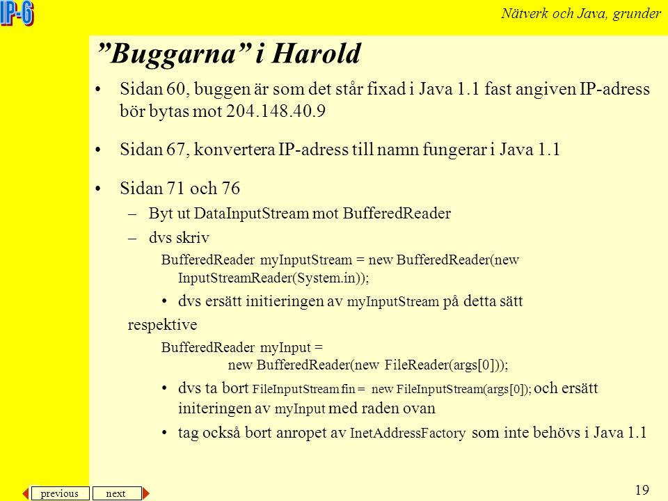 """previous next 19 Nätverk och Java, grunder """"Buggarna"""" i Harold Sidan 60, buggen är som det står fixad i Java 1.1 fast angiven IP-adress bör bytas mot"""