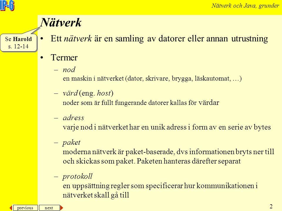 previous next 2 Nätverk och Java, grunder Nätverk Ett nätverk är en samling av datorer eller annan utrustning Termer –nod en maskin i nätverket (dator