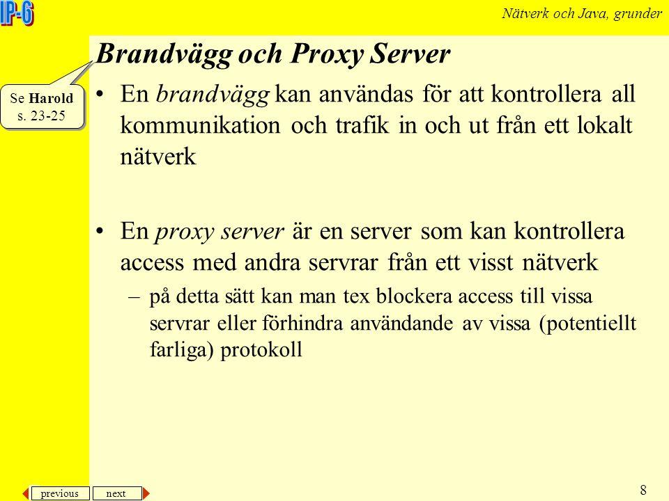 previous next 8 Nätverk och Java, grunder Brandvägg och Proxy Server En brandvägg kan användas för att kontrollera all kommunikation och trafik in och