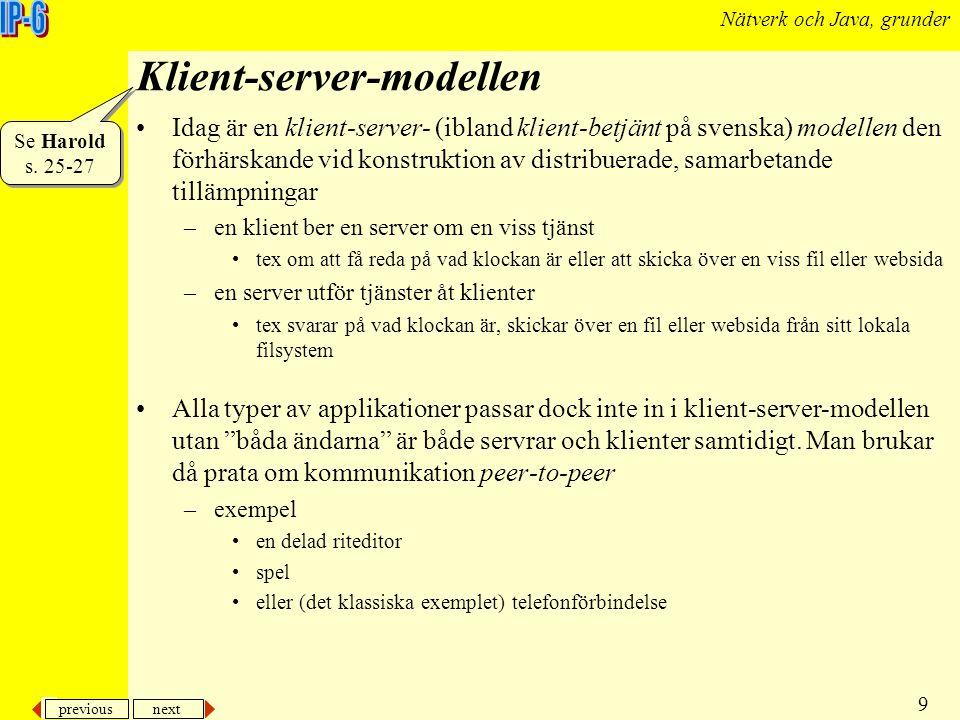 previous next 9 Nätverk och Java, grunder Klient-server-modellen Idag är en klient-server- (ibland klient-betjänt på svenska) modellen den förhärskand