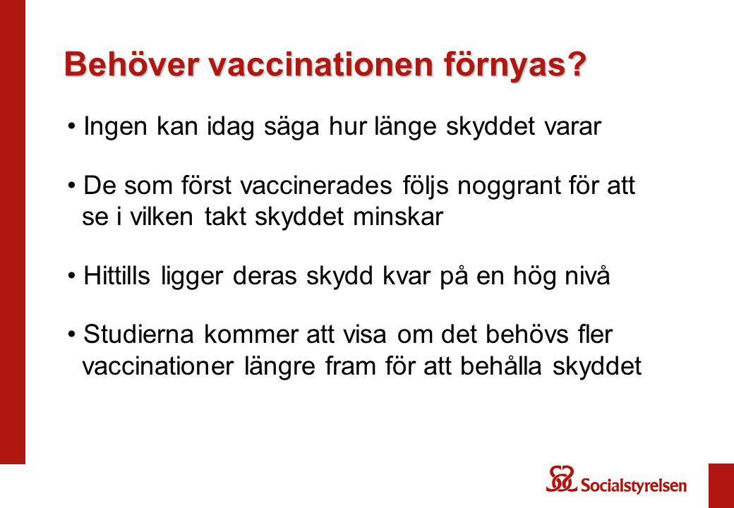 Behöver vaccinationen förnyas? Ingen kan idag säga hur länge skyddet varar De som först vaccinerades följs noggrant för att se i vilken takt skyddet m