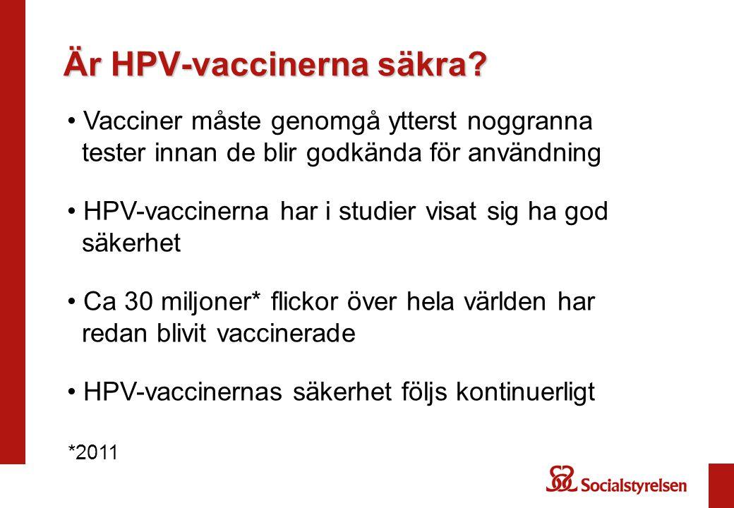 Är HPV-vaccinerna säkra? Vacciner måste genomgå ytterst noggranna tester innan de blir godkända för användning HPV-vaccinerna har i studier visat sig