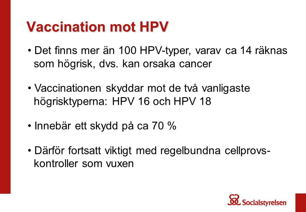 Vaccination mot HPV Viktigt att bli vaccinerad innan man blir infekterad, dvs.