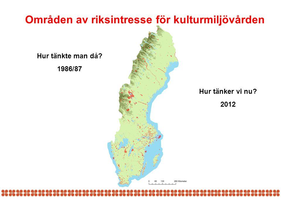 Områden av riksintresse för kulturmiljövården Hur tänkte man då? 1986/87 Hur tänker vi nu? 2012