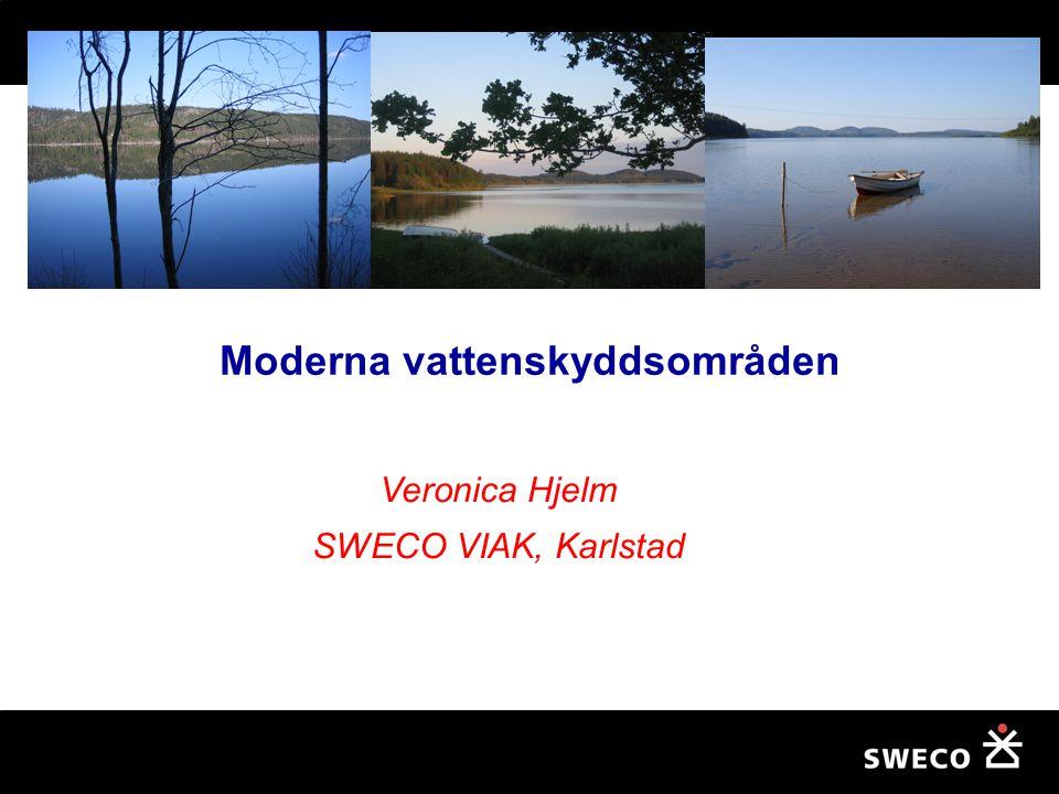 Veronica Hjelm SWECO VIAK, Karlstad Moderna vattenskyddsområden