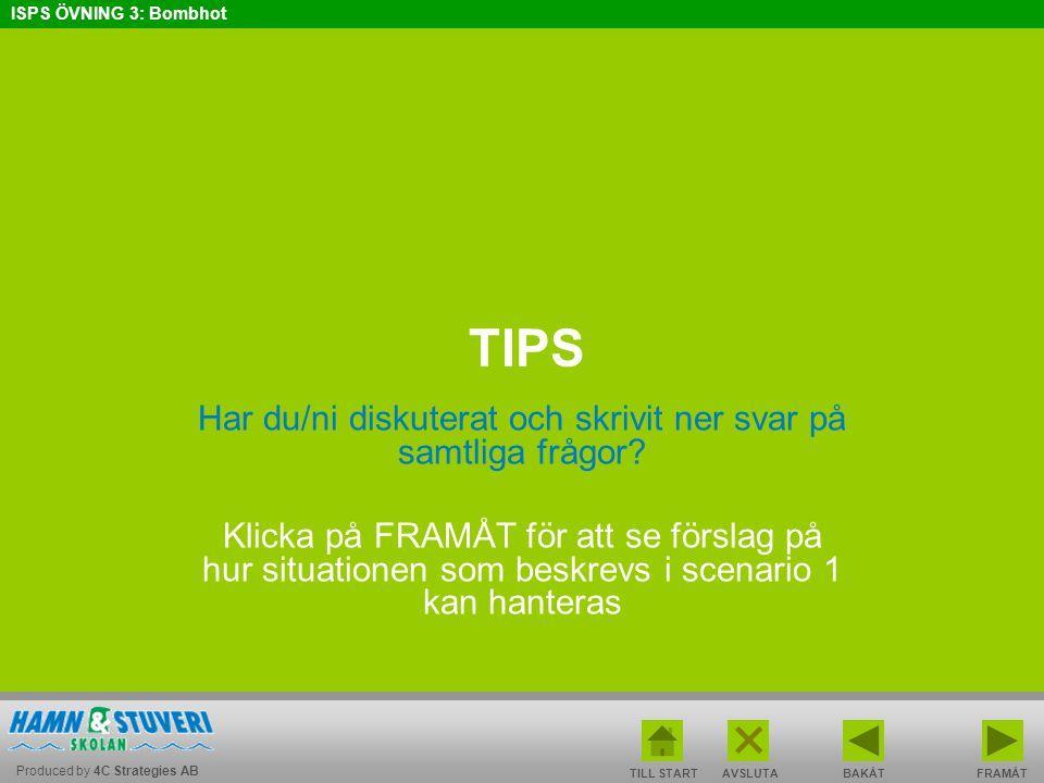 Produced by 4C Strategies AB ISPS ÖVNING 3: Bombhot BAKÅT FRAMÅT TILL START AVSLUTA TIPS Har du/ni diskuterat och skrivit ner svar på samtliga frågor?