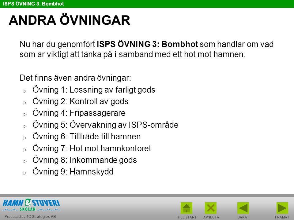 Produced by 4C Strategies AB ISPS ÖVNING 3: Bombhot TILL STARTBAKÅT FRAMÅTAVSLUTA ANDRA ÖVNINGAR Nu har du genomfört ISPS ÖVNING 3: Bombhot som handla
