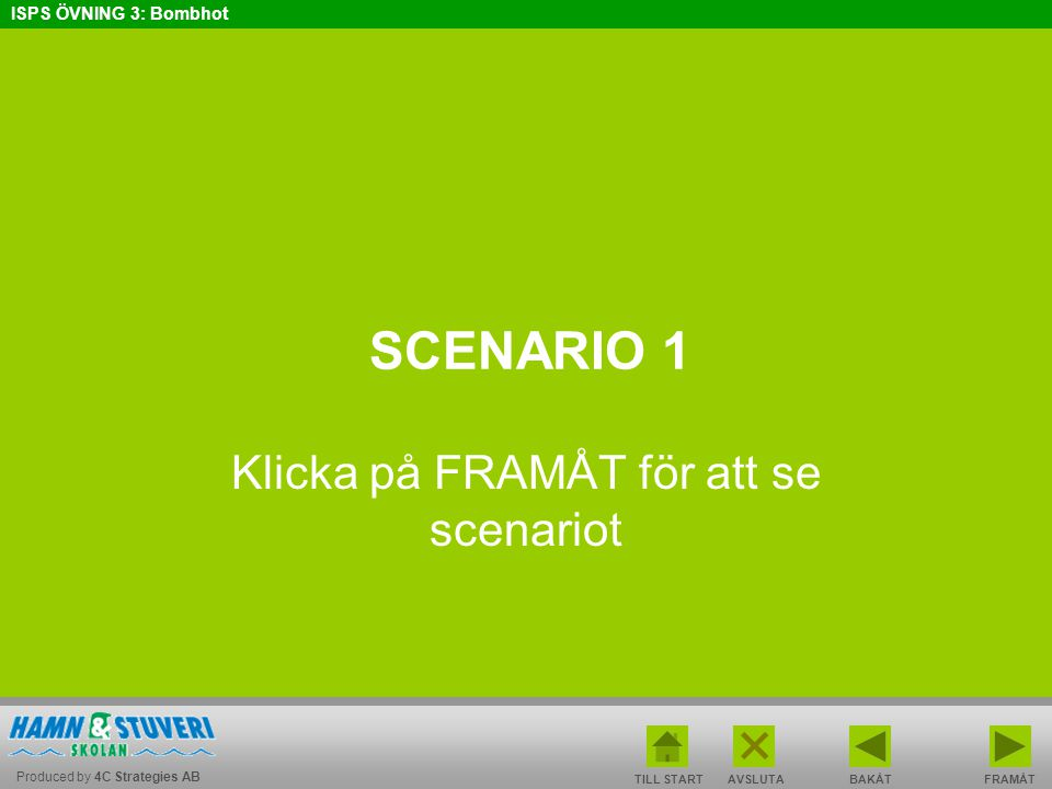 Produced by 4C Strategies AB ISPS ÖVNING 3: Bombhot BAKÅT FRAMÅT TILL START AVSLUTA TIPS Har du/ni diskuterat och skrivit ner svar på samtliga frågor.