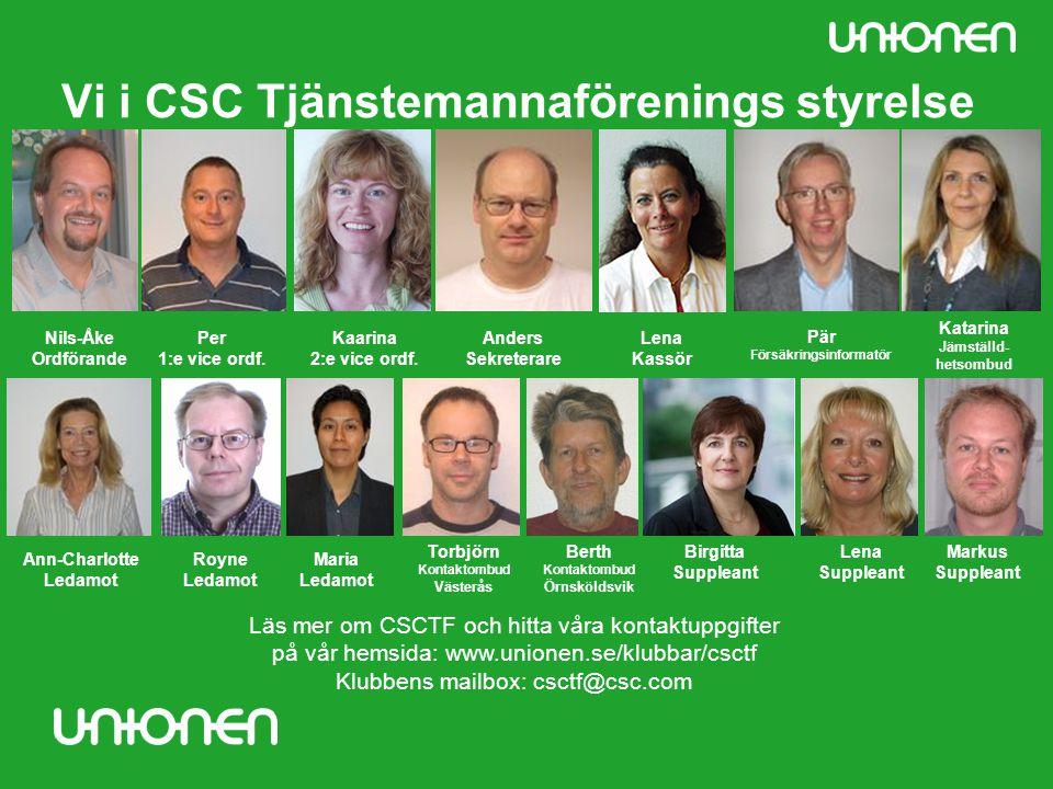 Vi i CSC Tjänstemannaförenings styrelse Nils-Åke Ordförande Anders Sekreterare Lena Kassör Pär Försäkringsinformatör Per 1:e vice ordf.