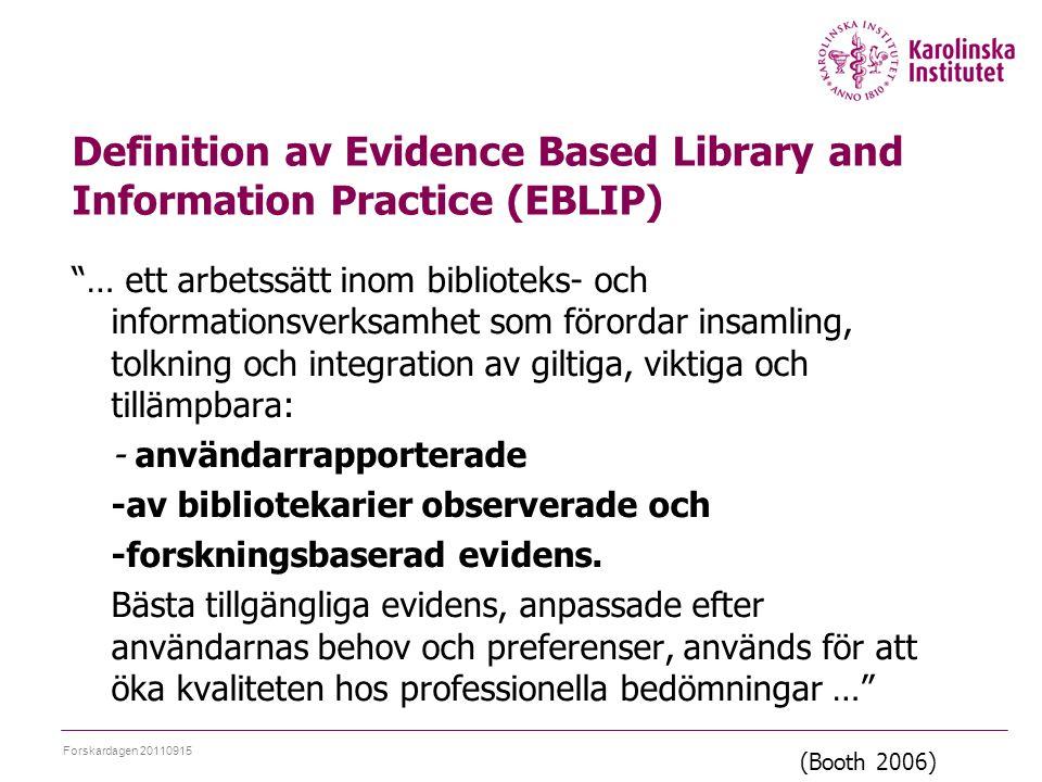 Definition av Evidence Based Library and Information Practice (EBLIP) … ett arbetssätt inom biblioteks- och informationsverksamhet som förordar insamling, tolkning och integration av giltiga, viktiga och tillämpbara: - användarrapporterade -av bibliotekarier observerade och -forskningsbaserad evidens.