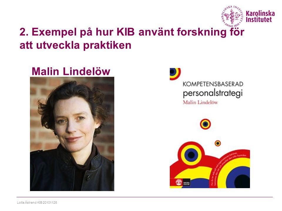 2. Exempel på hur KIB använt forskning för att utveckla praktiken Malin Lindelöw Lotta Åstrand KIB 20101126