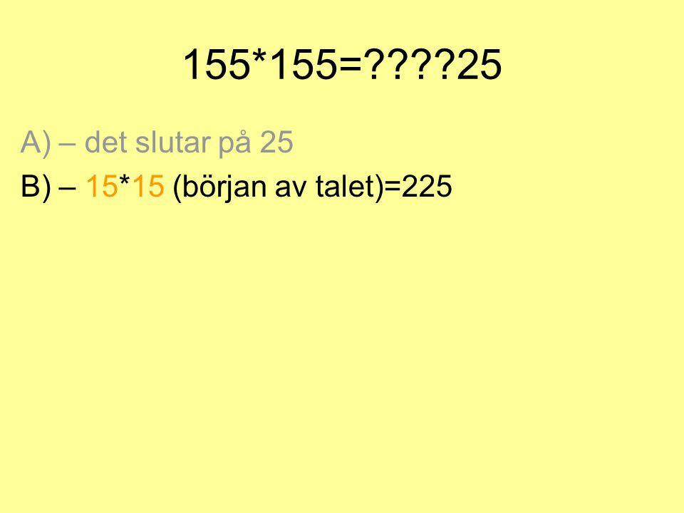 155*155=????25 A) – det slutar på 25