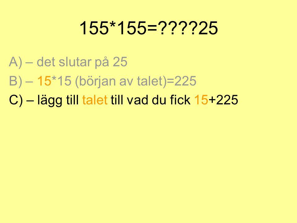 155*155=????25 A) – det slutar på 25 B) – 15*15 (början av talet)=225