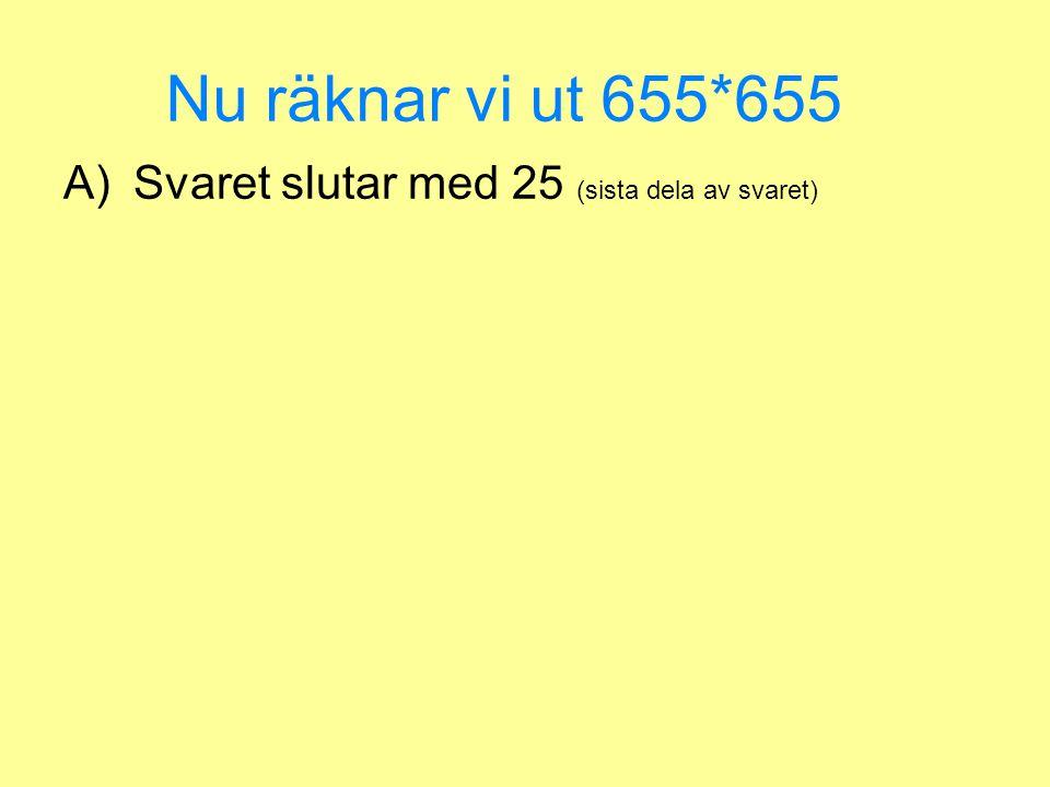 155*155=????25 A) – det slutar på 25 B) – 15*15 (början av talet)=225 C) – lägg till talet till vad du fick 15+225 D) – summan blir 240 vilket är börj