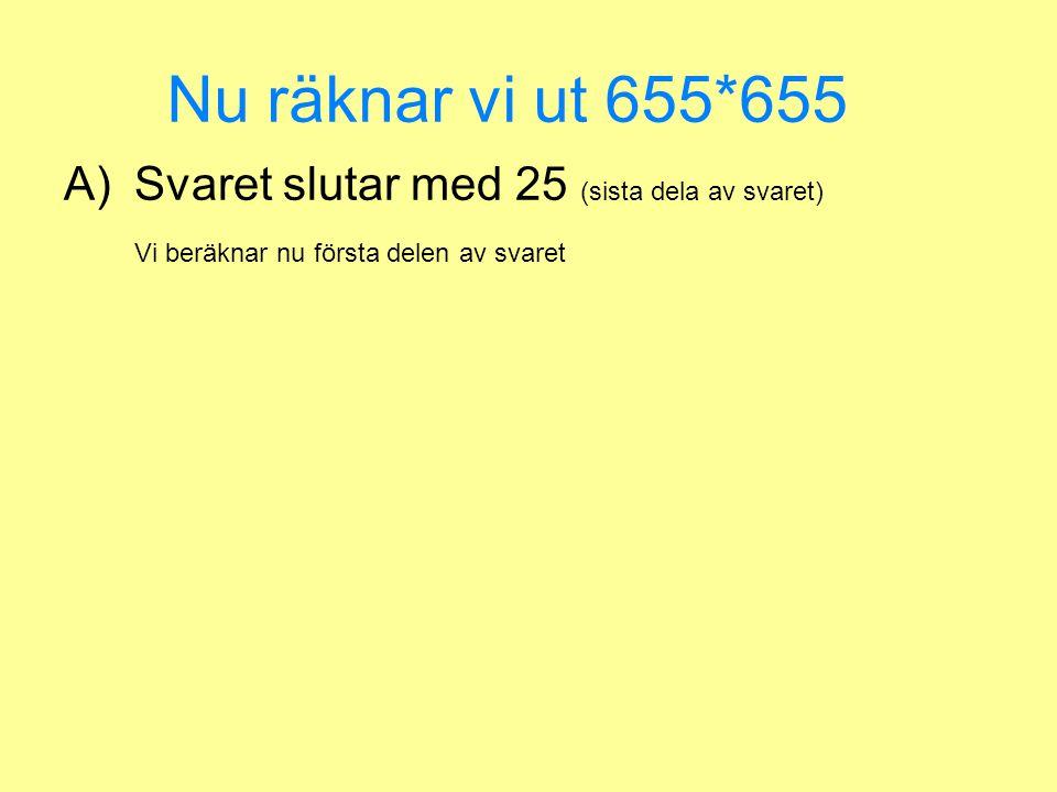 Nu räknar vi ut 655*655 A)Svaret slutar med 25 (sista dela av svaret)