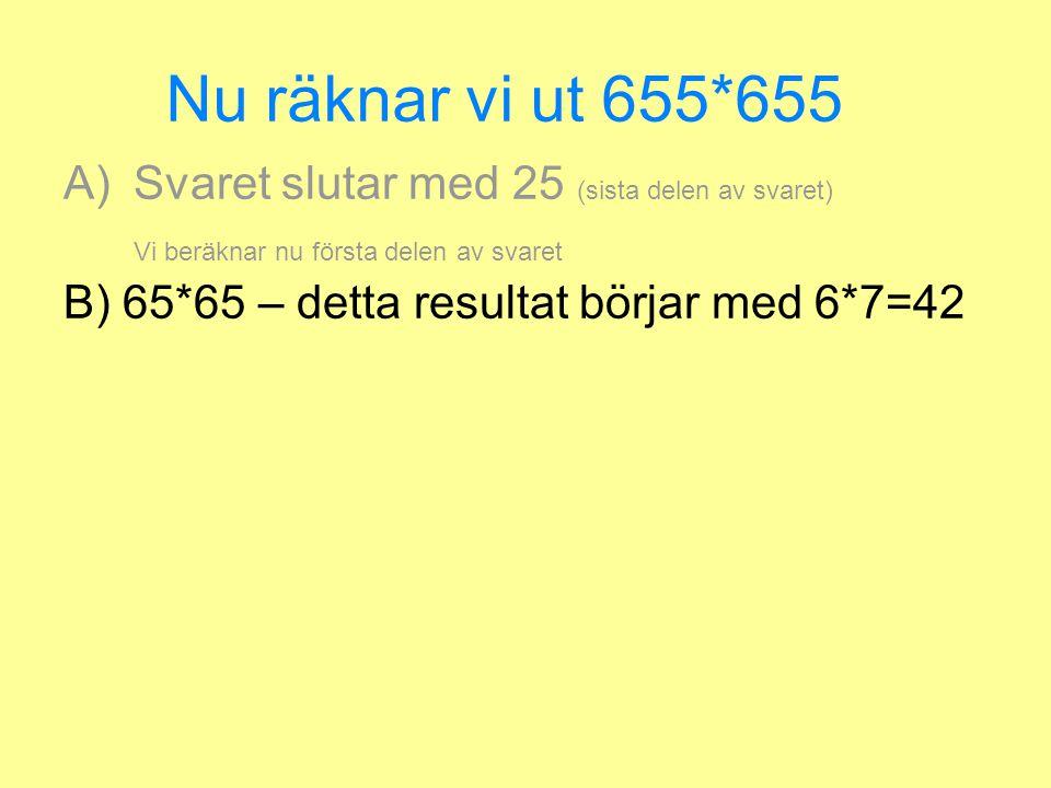 Nu räknar vi ut 655*655 A)Svaret slutar med 25 (sista dela av svaret) Vi beräknar nu första delen av svaret