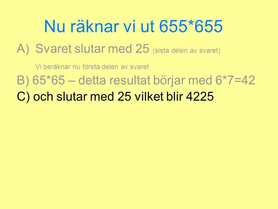 Nu räknar vi ut 655*655 A)Svaret slutar med 25 (sista delen av svaret) Vi beräknar nu första delen av svaret B) 65*65 – detta resultat börjar med 6*7=